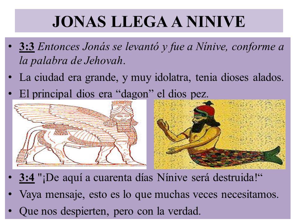 JONAS LLEGA A NINIVE 3:3 Entonces Jonás se levantó y fue a Nínive, conforme a la palabra de Jehovah.