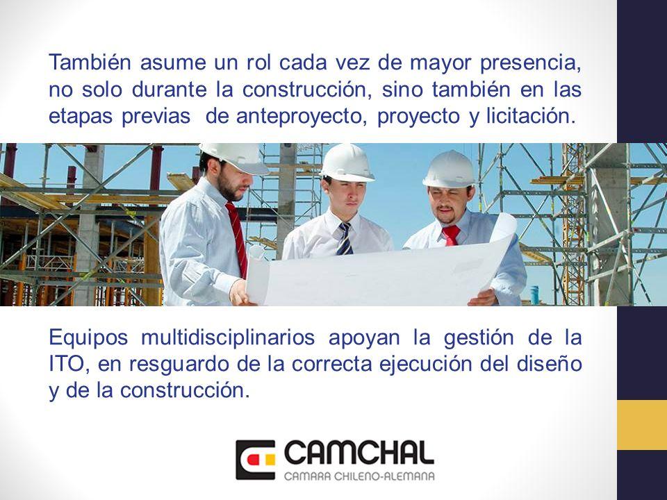 También asume un rol cada vez de mayor presencia, no solo durante la construcción, sino también en las etapas previas de anteproyecto, proyecto y licitación.