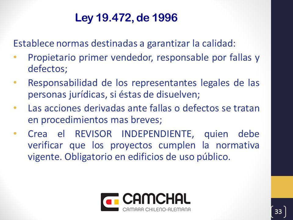 Ley 19.472, de 1996 Establece normas destinadas a garantizar la calidad: Propietario primer vendedor, responsable por fallas y defectos;