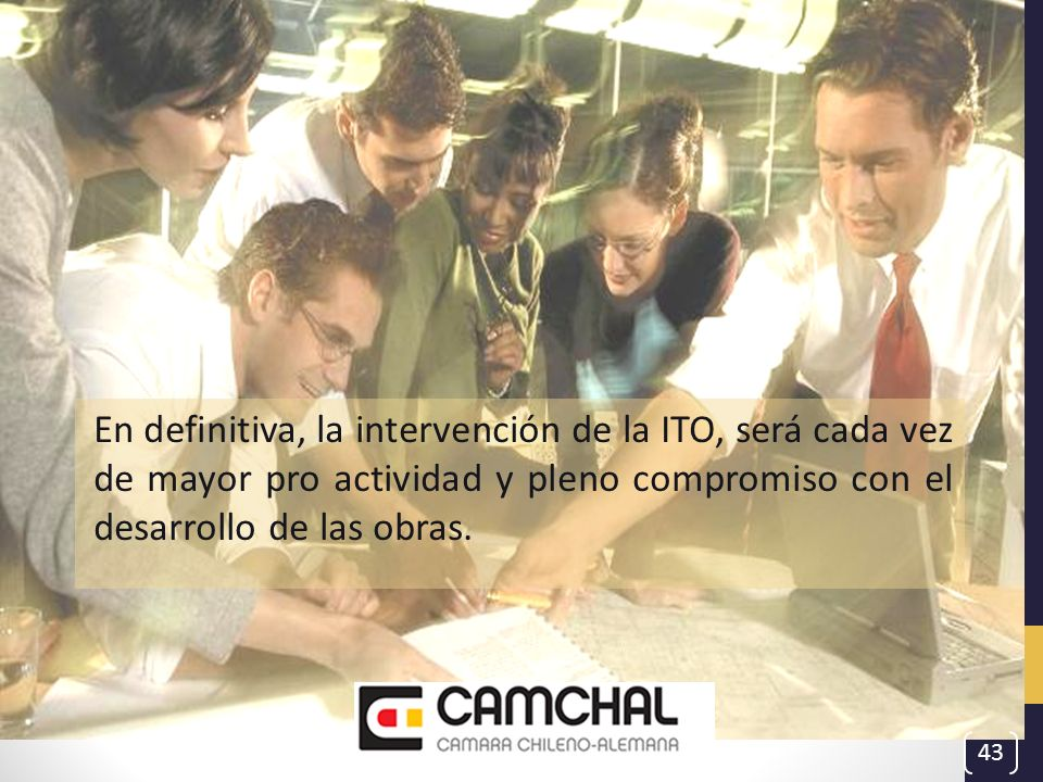 En definitiva, la intervención de la ITO, será cada vez de mayor pro actividad y pleno compromiso con el desarrollo de las obras.