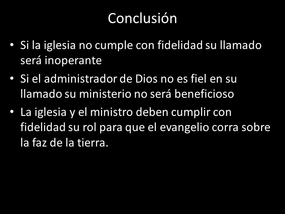 Conclusión Si la iglesia no cumple con fidelidad su llamado será inoperante.