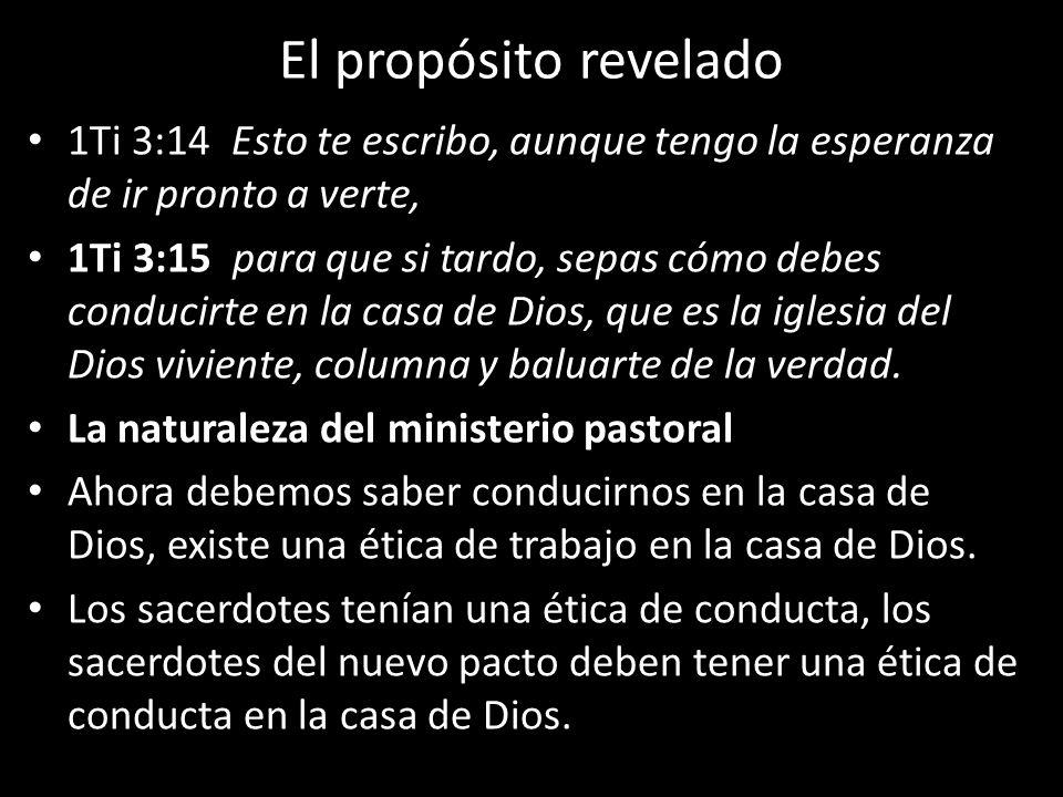 El propósito revelado 1Ti 3:14 Esto te escribo, aunque tengo la esperanza de ir pronto a verte,
