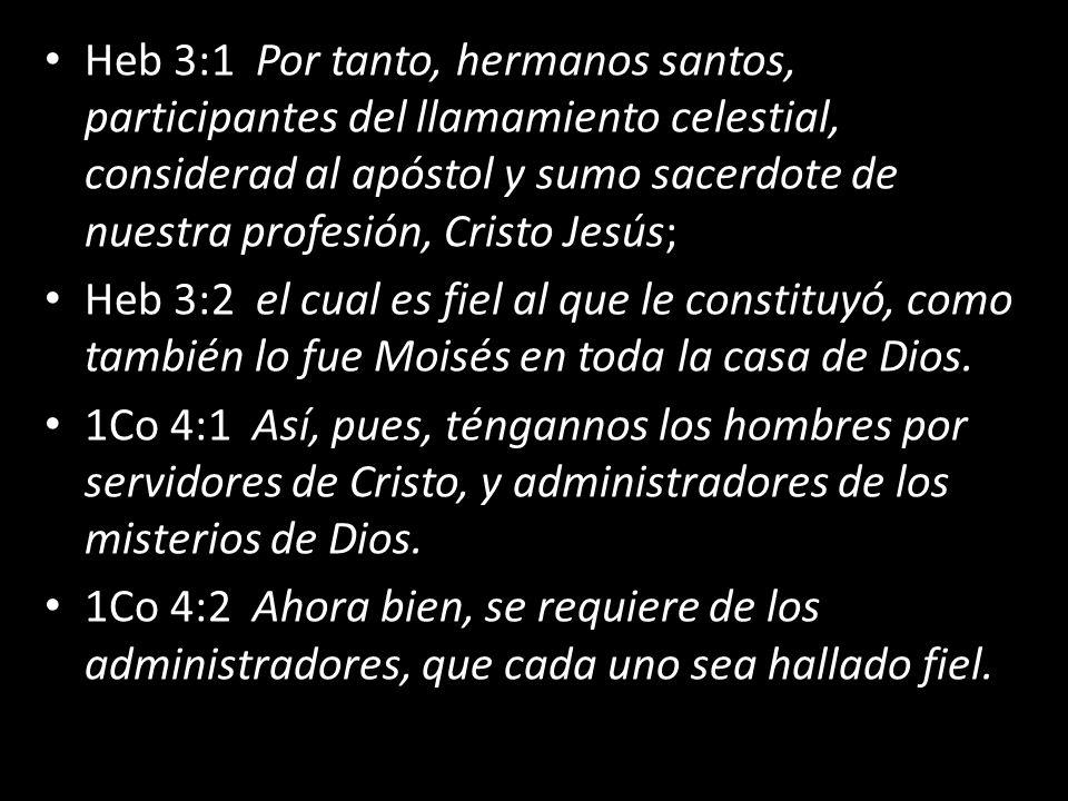 Heb 3:1 Por tanto, hermanos santos, participantes del llamamiento celestial, considerad al apóstol y sumo sacerdote de nuestra profesión, Cristo Jesús;