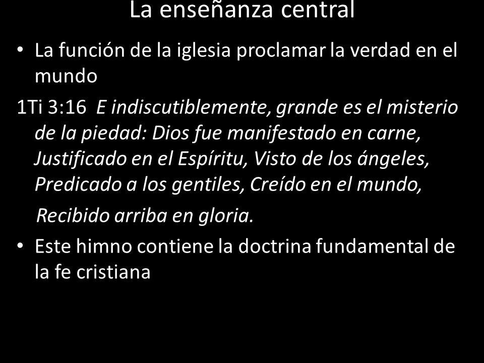 La enseñanza central La función de la iglesia proclamar la verdad en el mundo.
