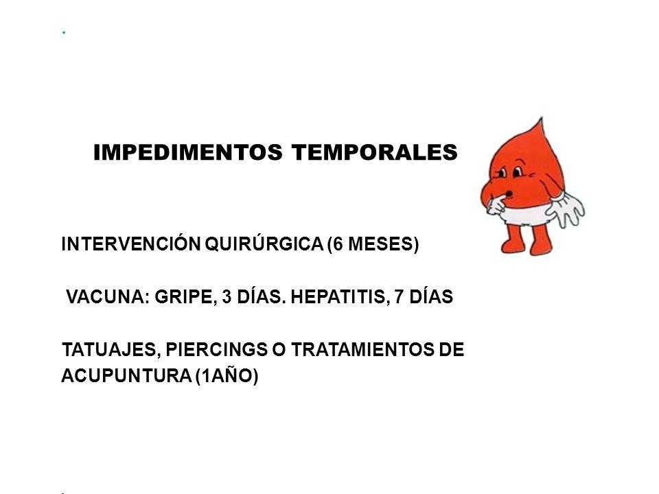 IMPEDIMENTOS TEMPORALES INTERVENCIÓN QUIRÚRGICA (6 MESES) VACUNA: GRIPE, 3 DÍAS.