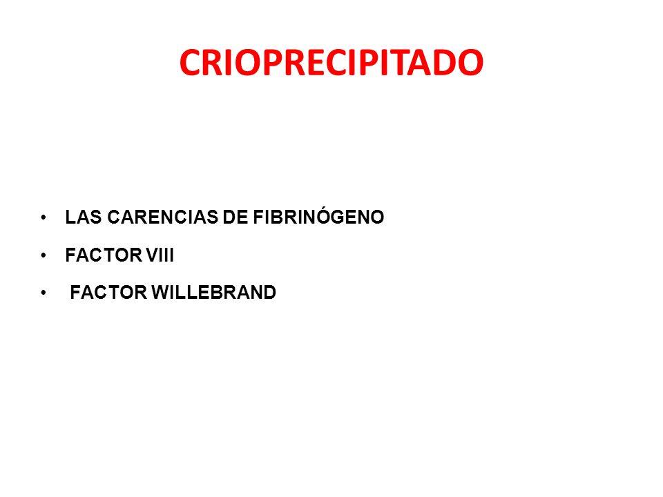 CRIOPRECIPITADO LAS CARENCIAS DE FIBRINÓGENO FACTOR VIII