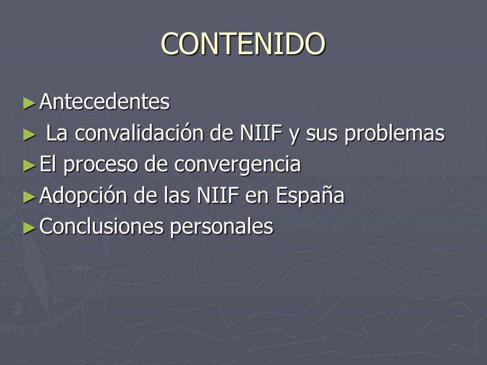 CONTENIDO Antecedentes La convalidación de NIIF y sus problemas