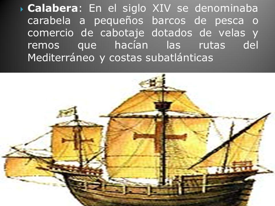 Calabera: En el siglo XIV se denominaba carabela a pequeños barcos de pesca o comercio de cabotaje dotados de velas y remos que hacían las rutas del Mediterráneo y costas subatlánticas
