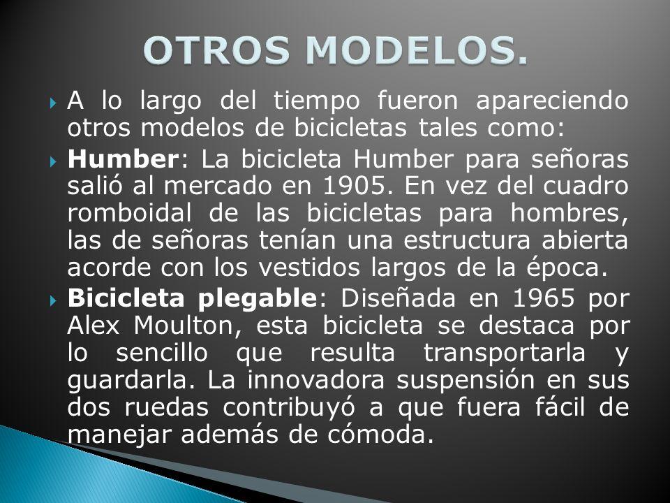 OTROS MODELOS. A lo largo del tiempo fueron apareciendo otros modelos de bicicletas tales como: