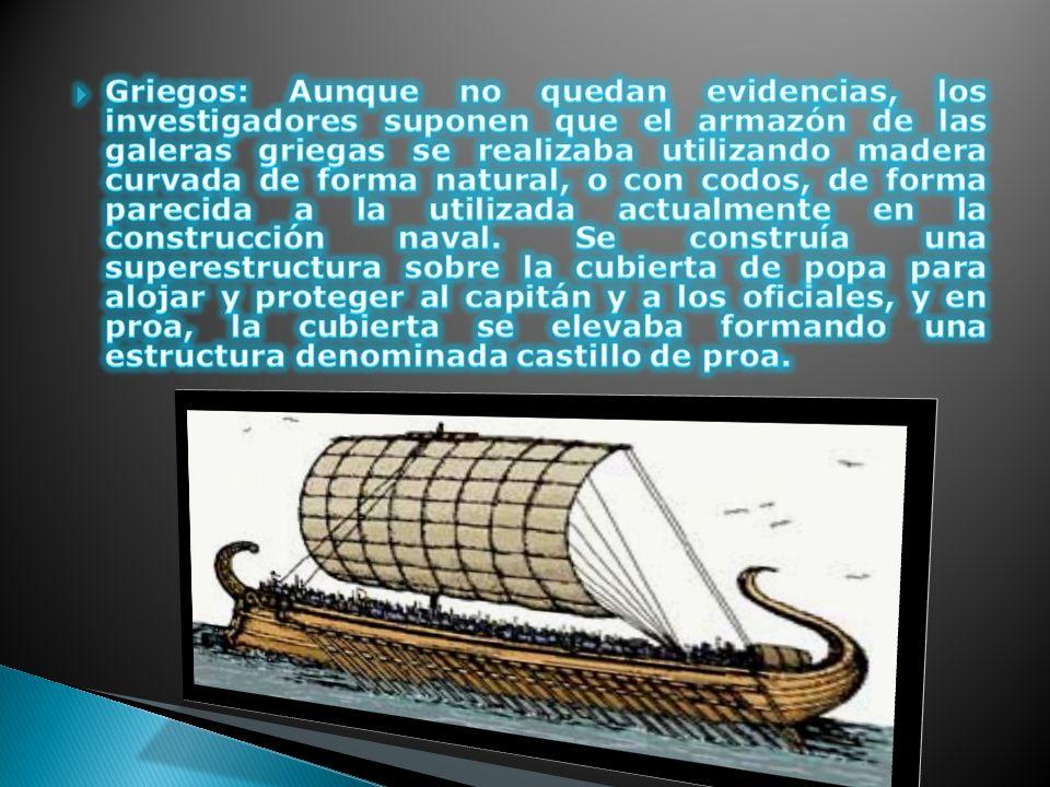 Griegos: Aunque no quedan evidencias, los investigadores suponen que el armazón de las galeras griegas se realizaba utilizando madera curvada de forma natural, o con codos, de forma parecida a la utilizada actualmente en la construcción naval.