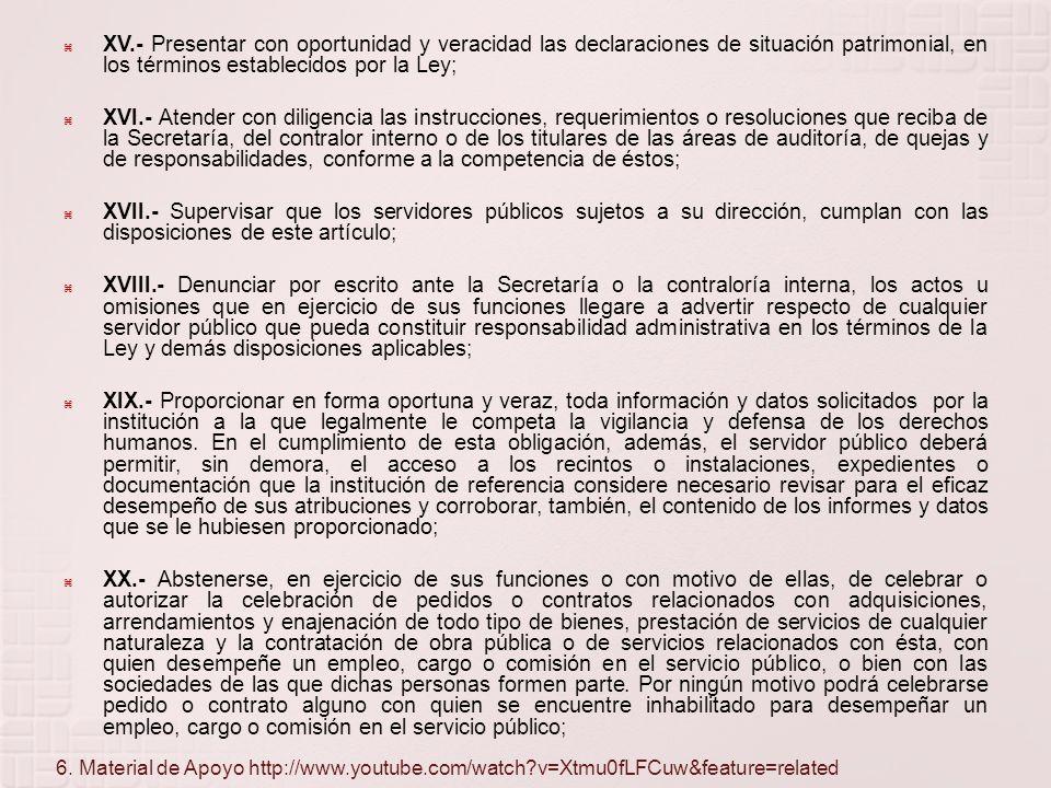 XV.- Presentar con oportunidad y veracidad las declaraciones de situación patrimonial, en los términos establecidos por la Ley;