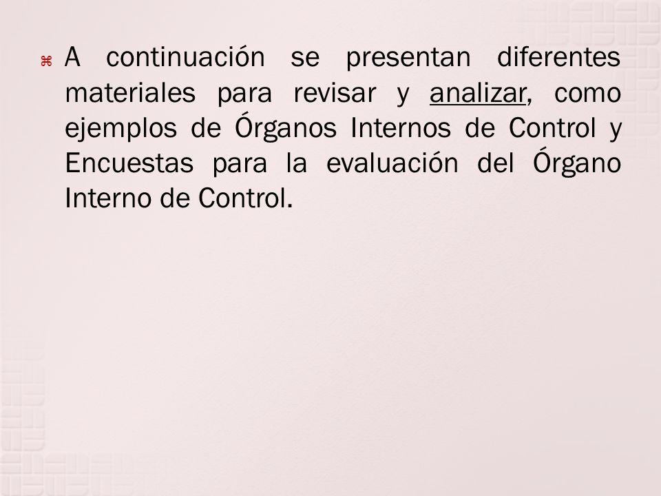 A continuación se presentan diferentes materiales para revisar y analizar, como ejemplos de Órganos Internos de Control y Encuestas para la evaluación del Órgano Interno de Control.