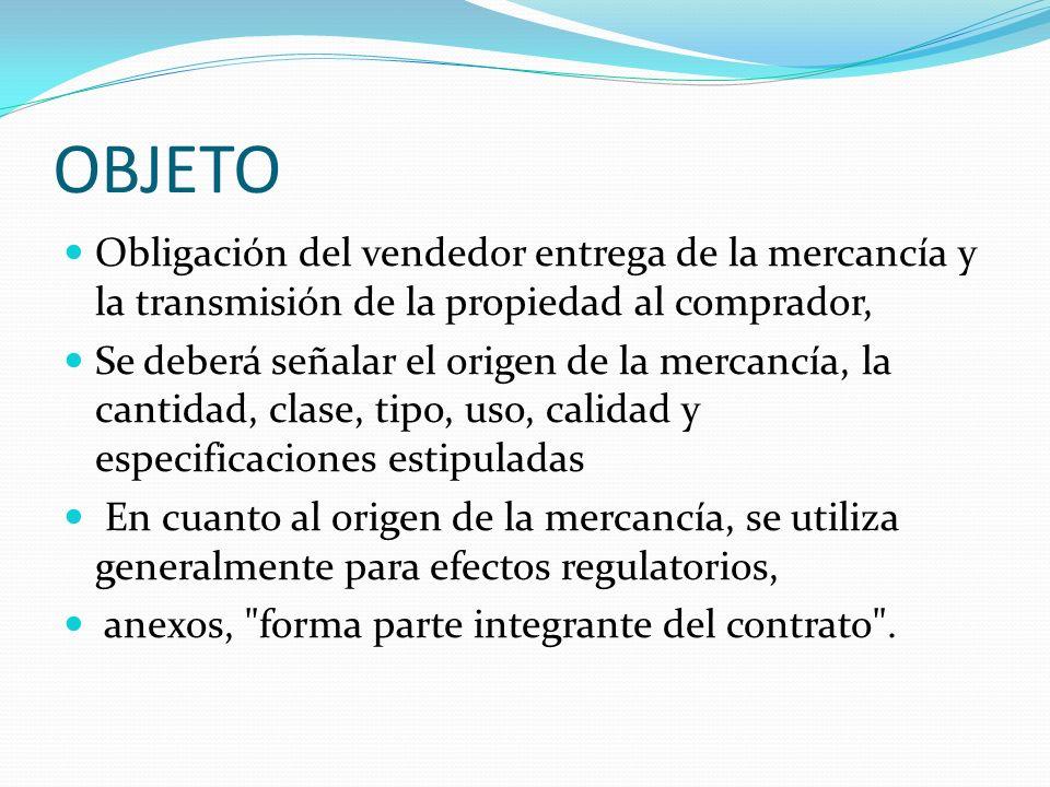 OBJETO Obligación del vendedor entrega de la mercancía y la transmisión de la propiedad al comprador,