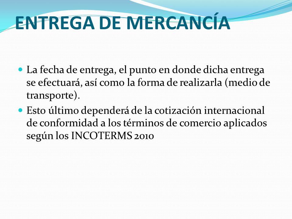 Entrega de Mercancía La fecha de entrega, el punto en donde dicha entrega se efectuará, así como la forma de realizarla (medio de transporte).