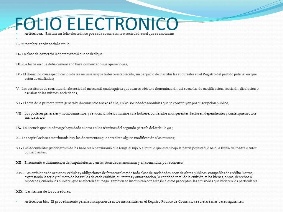 FOLIO ELECTRONICO Artículo 21.- Existirá un folio electrónico por cada comerciante o sociedad, en el que se anotarán: