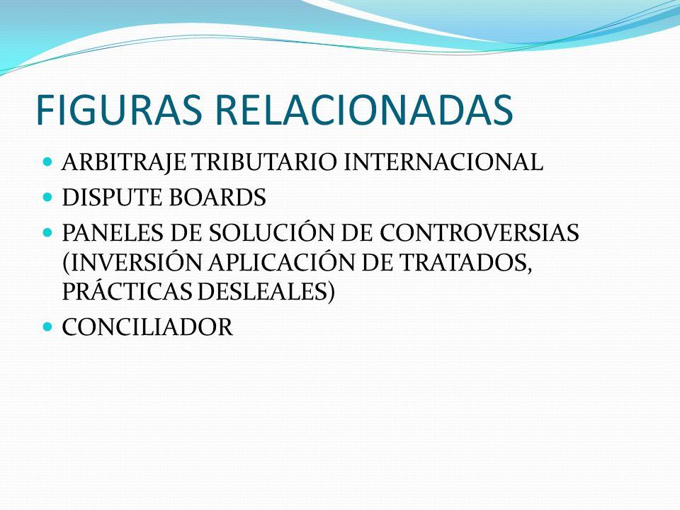 FIGURAS RELACIONADAS ARBITRAJE TRIBUTARIO INTERNACIONAL DISPUTE BOARDS