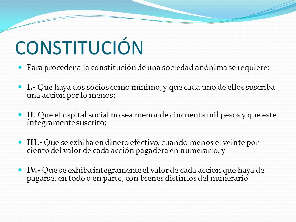 CONSTITUCIÓN Para proceder a la constitución de una sociedad anónima se requiere: