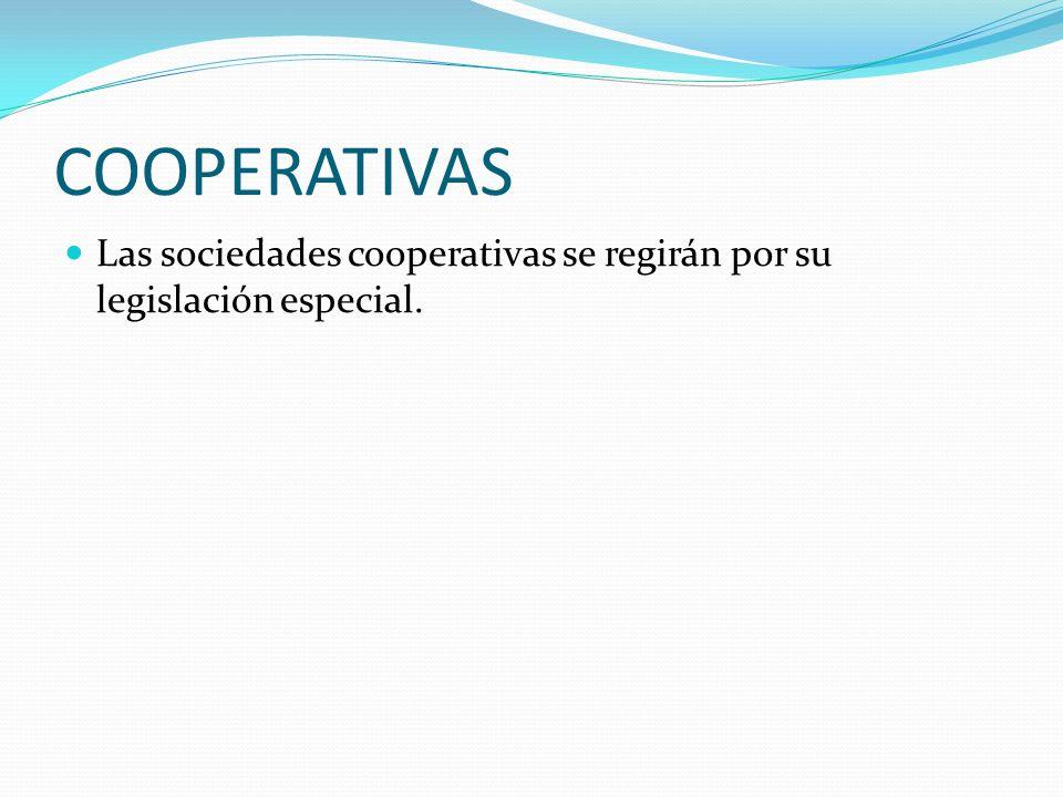 COOPERATIVAS Las sociedades cooperativas se regirán por su legislación especial.
