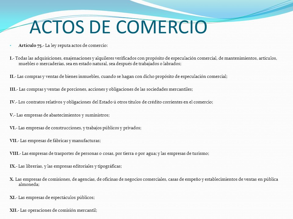 ACTOS DE COMERCIO Artículo 75.- La ley reputa actos de comercio: