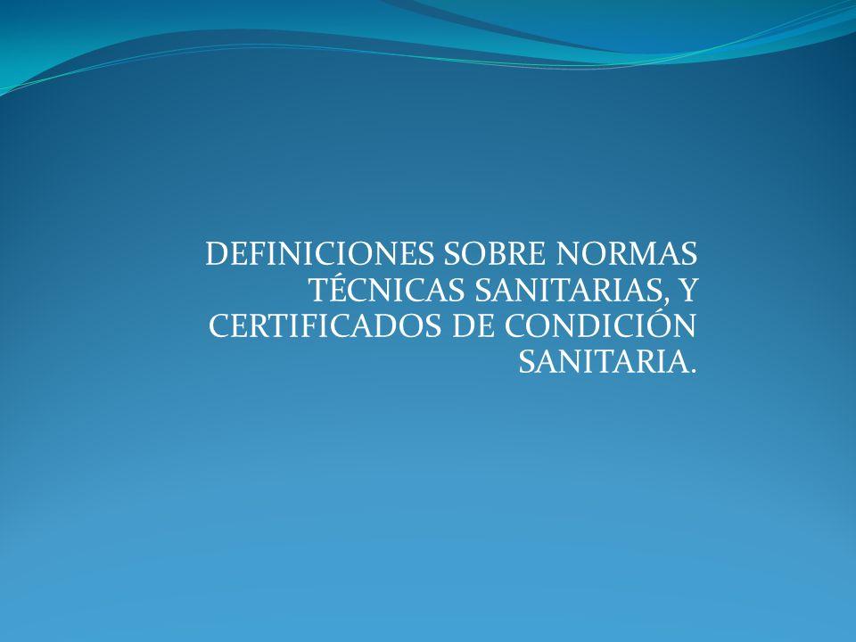 DEFINICIONES SOBRE NORMAS TÉCNICAS SANITARIAS, Y CERTIFICADOS DE CONDICIÓN SANITARIA.