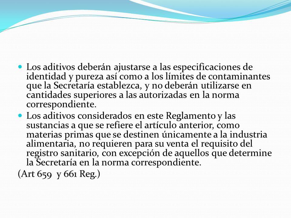 Los aditivos deberán ajustarse a las especificaciones de identidad y pureza así como a los límites de contaminantes que la Secretaría establezca, y no deberán utilizarse en cantidades superiores a las autorizadas en la norma correspondiente.