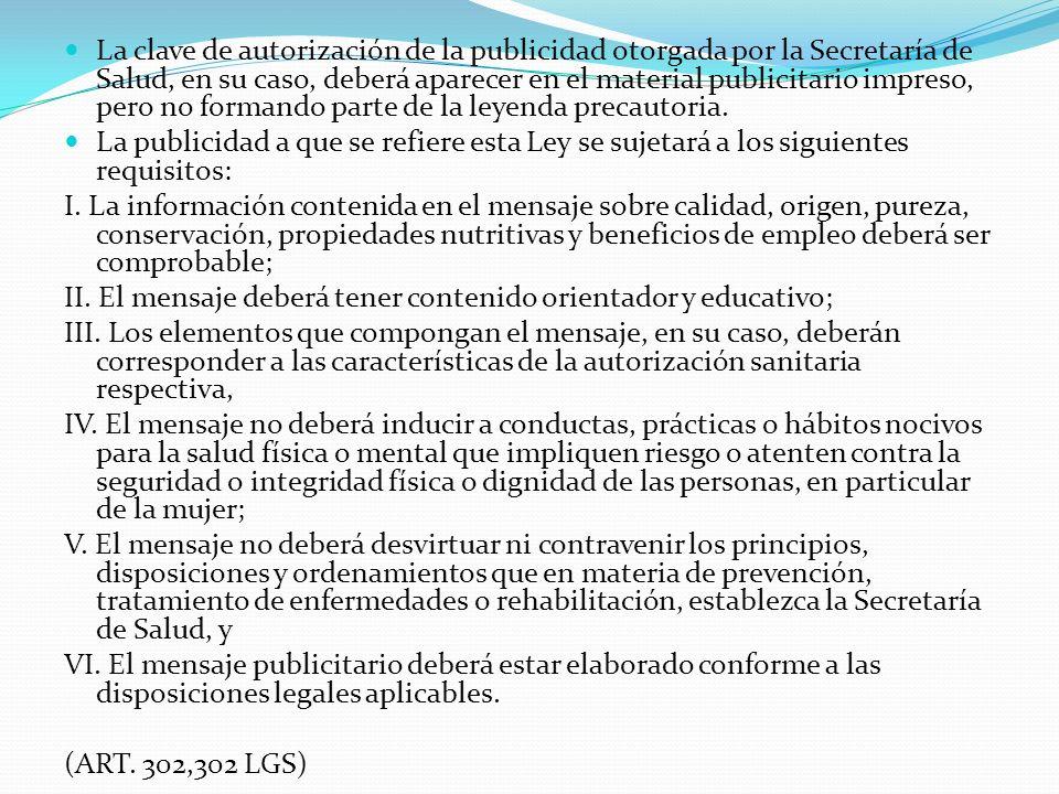 La clave de autorización de la publicidad otorgada por la Secretaría de Salud, en su caso, deberá aparecer en el material publicitario impreso, pero no formando parte de la leyenda precautoria.