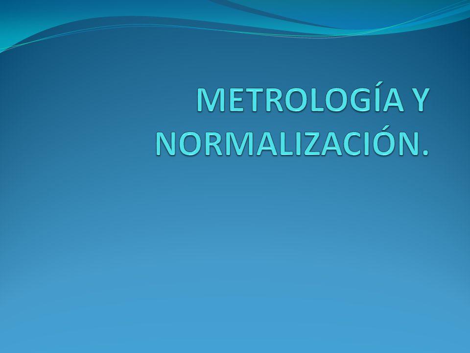METROLOGÍA Y NORMALIZACIÓN.