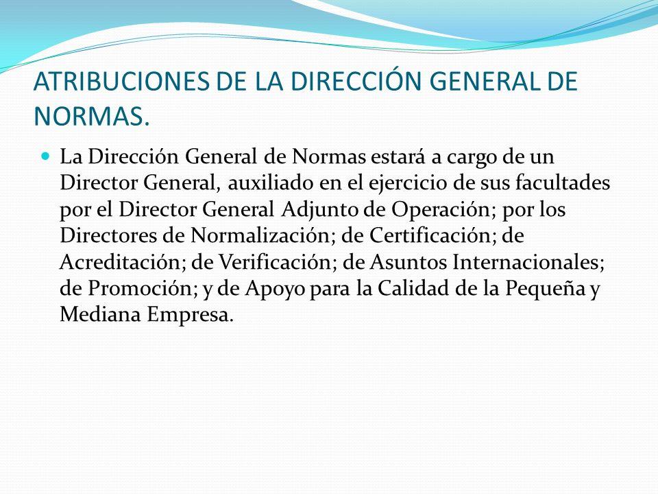 ATRIBUCIONES DE LA DIRECCIÓN GENERAL DE NORMAS.