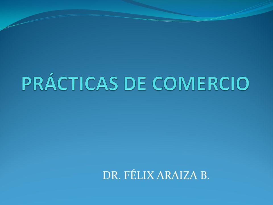 PRÁCTICAS DE COMERCIO DR. FÉLIX ARAIZA B.
