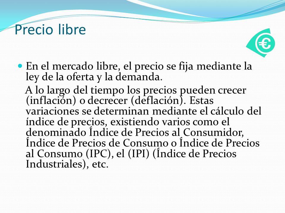 Precio libre En el mercado libre, el precio se fija mediante la ley de la oferta y la demanda.
