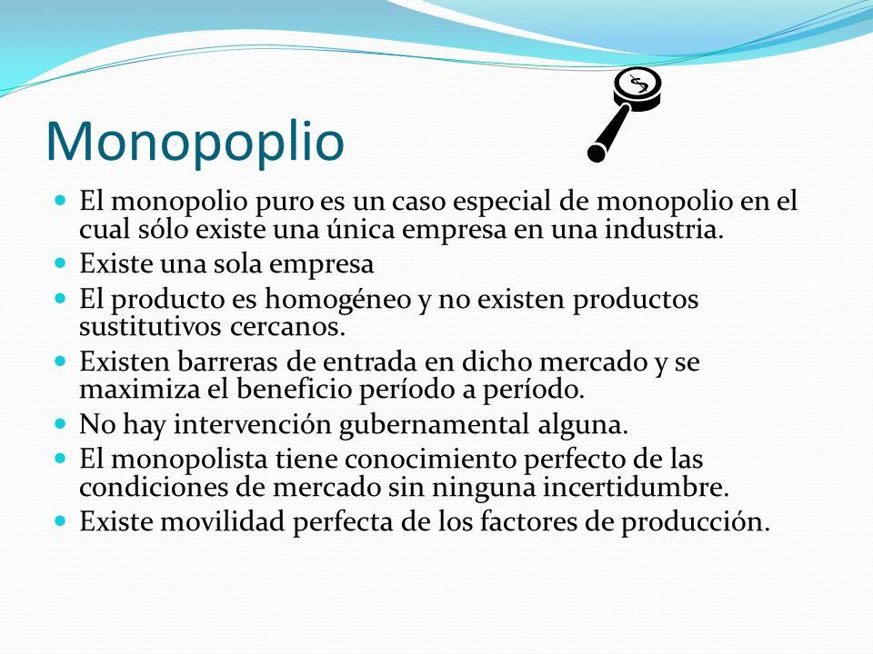 Monopoplio El monopolio puro es un caso especial de monopolio en el cual sólo existe una única empresa en una industria.