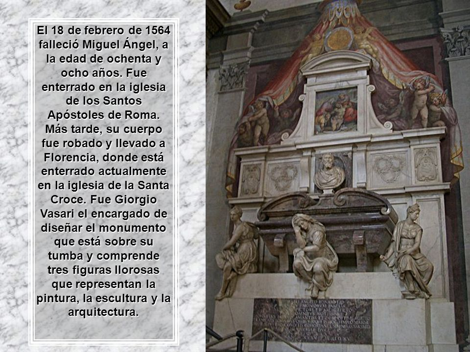 El 18 de febrero de 1564 falleció Miguel Ángel, a la edad de ochenta y ocho años.