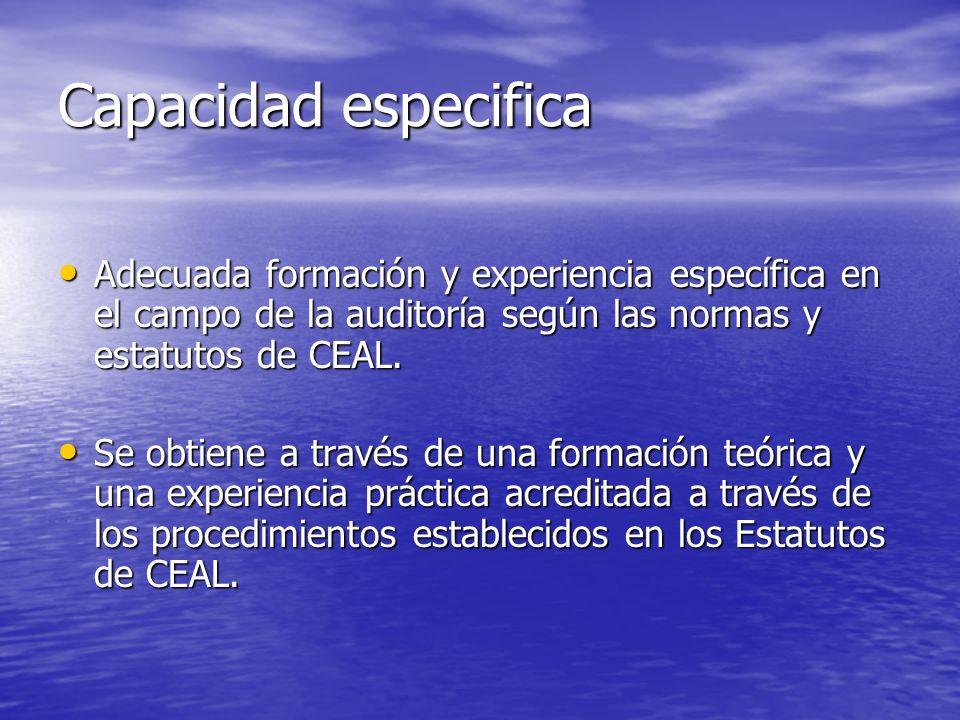 Capacidad especifica Adecuada formación y experiencia específica en el campo de la auditoría según las normas y estatutos de CEAL.