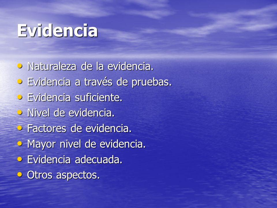 Evidencia Naturaleza de la evidencia. Evidencia a través de pruebas.