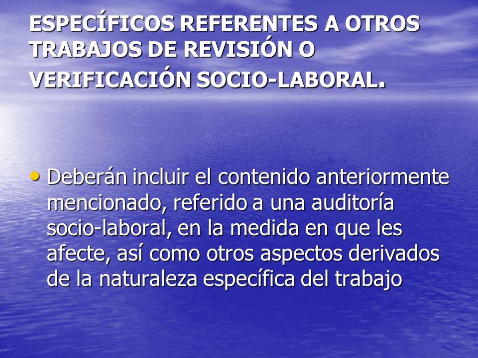 ESPECÍFICOS REFERENTES A OTROS TRABAJOS DE REVISIÓN O VERIFICACIÓN SOCIO-LABORAL.
