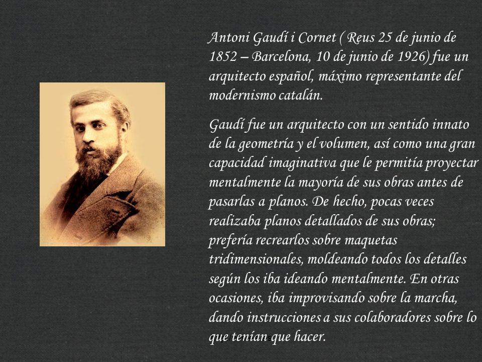Antoni Gaudí i Cornet ( Reus 25 de junio de 1852 – Barcelona, 10 de junio de 1926) fue un arquitecto español, máximo representante del modernismo catalán.