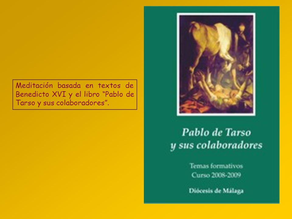 Meditación basada en textos de Benedicto XVI y el libro Pablo de Tarso y sus colaboradores .