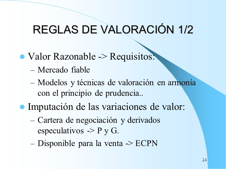 REGLAS DE VALORACIÓN 1/2 Valor Razonable -> Requisitos: