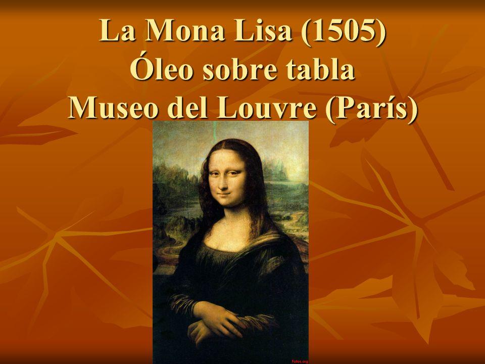 La Mona Lisa (1505) Óleo sobre tabla Museo del Louvre (París)