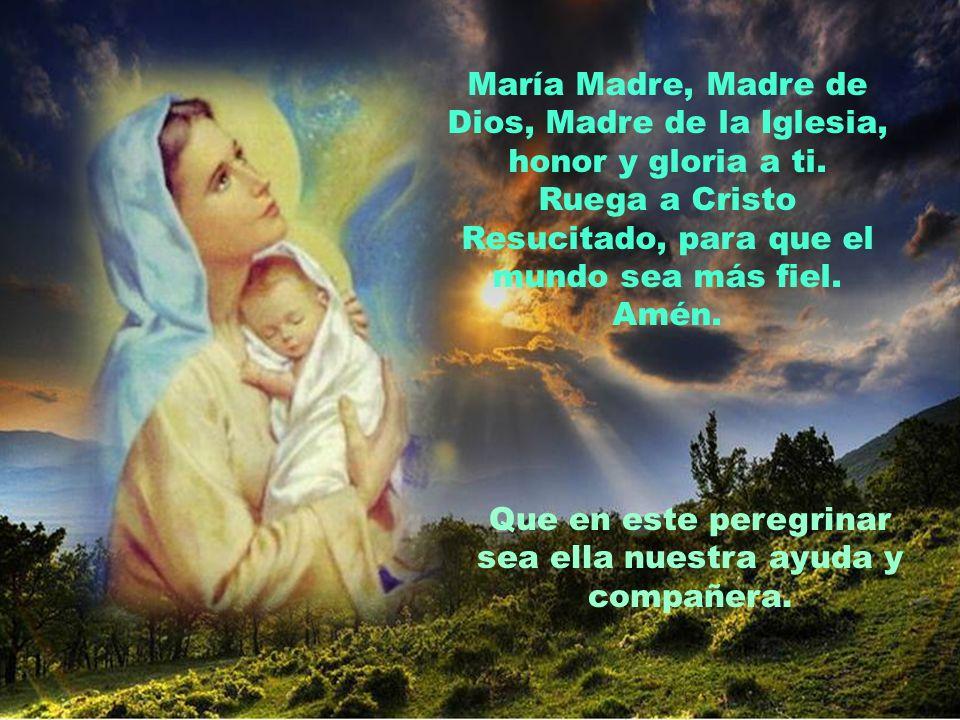 María Madre, Madre de Dios, Madre de la Iglesia, honor y gloria a ti.