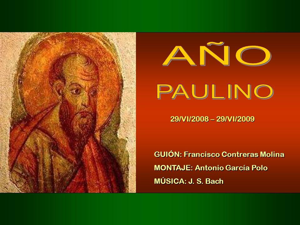AÑO PAULINO 29/VI/2008 – 29/VI/2009 GUIÓN: Francisco Contreras Molina