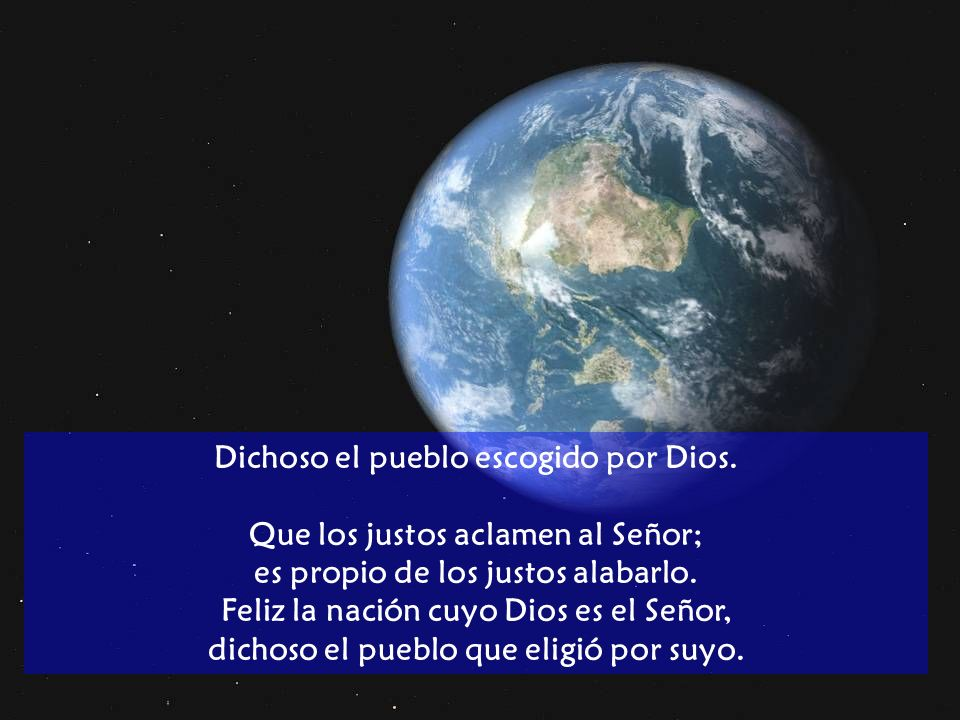 Dichoso el pueblo escogido por Dios. Que los justos aclamen al Señor;