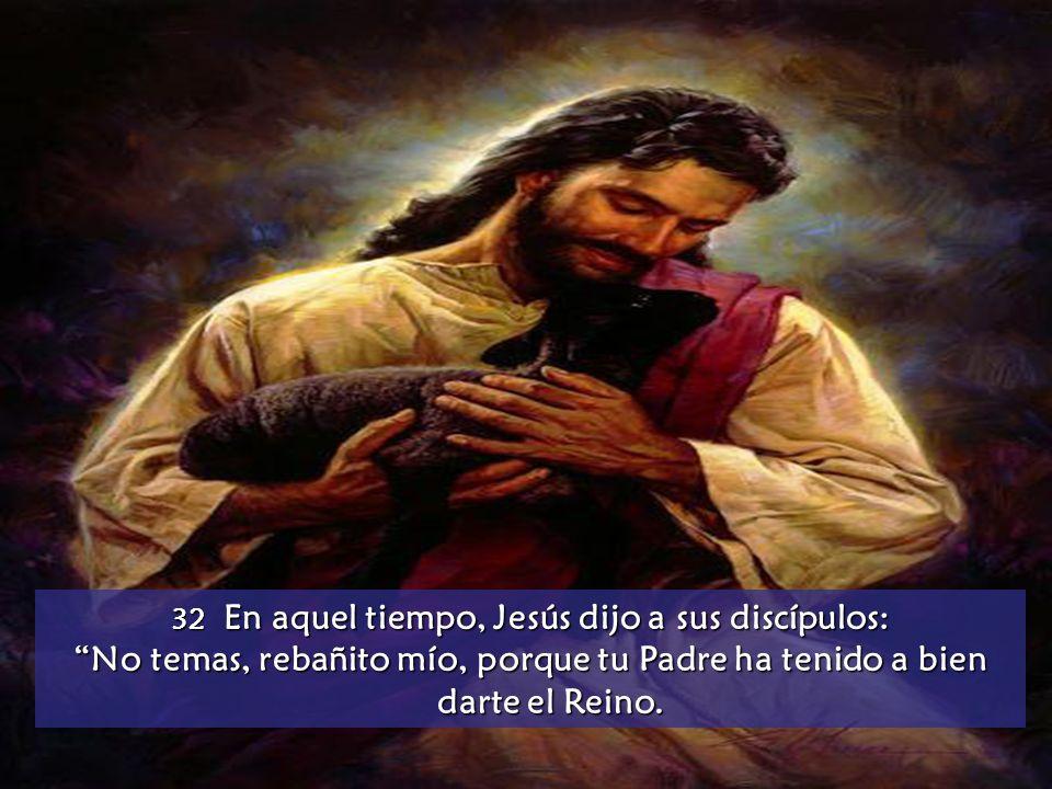 32 En aquel tiempo, Jesús dijo a sus discípulos: