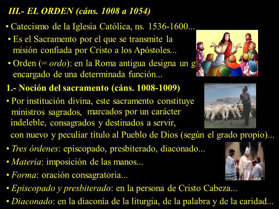 III.- EL ORDEN (cáns. 1008 a 1054) Catecismo de la Iglesia Católica, ns. 1536-1600...