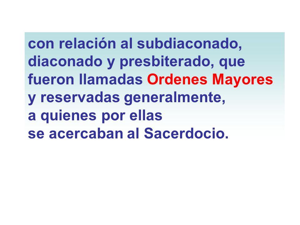 con relación al subdiaconado, diaconado y presbiterado, que fueron llamadas Ordenes Mayores