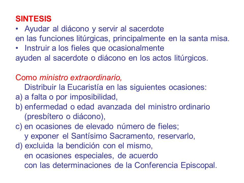 SINTESIS Ayudar al diácono y servir al sacerdote. en las funciones litúrgicas, principalmente en la santa misa.