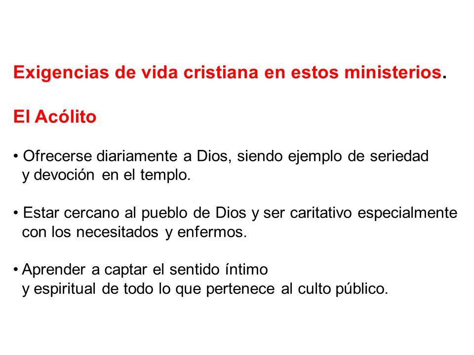 Exigencias de vida cristiana en estos ministerios. El Acólito