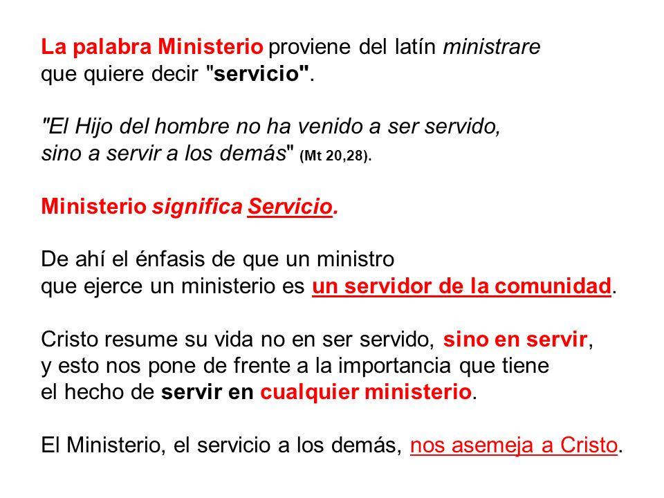 La palabra Ministerio proviene del latín ministrare