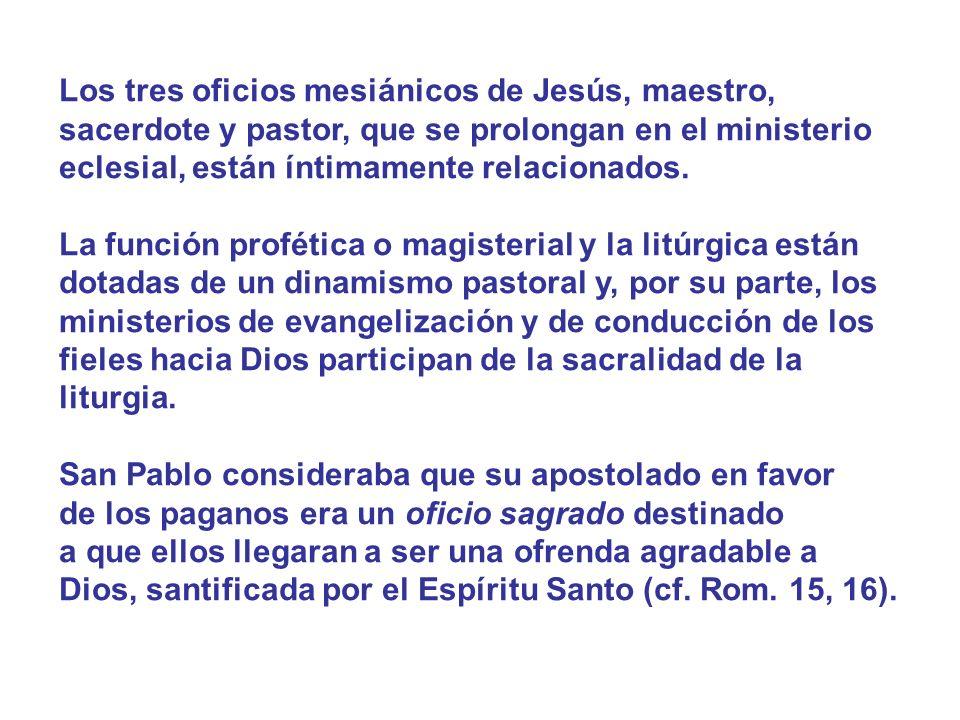 Los tres oficios mesiánicos de Jesús, maestro, sacerdote y pastor, que se prolongan en el ministerio eclesial, están íntimamente relacionados.