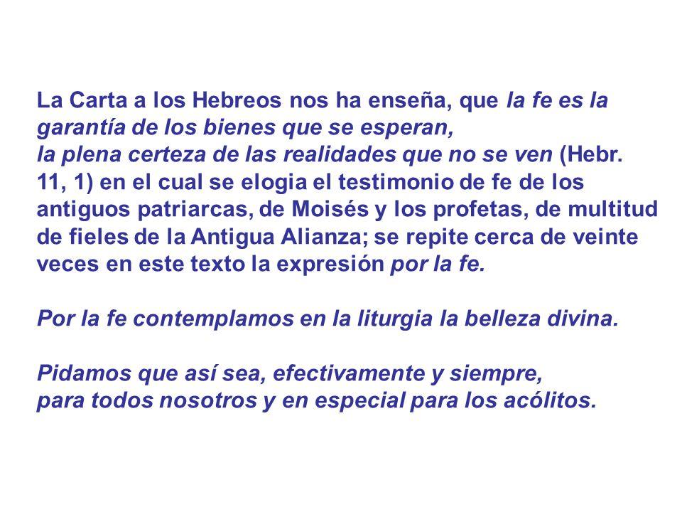 La Carta a los Hebreos nos ha enseña, que la fe es la garantía de los bienes que se esperan,